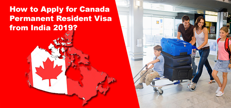 Canada Permanent Resident Visa from India 2019